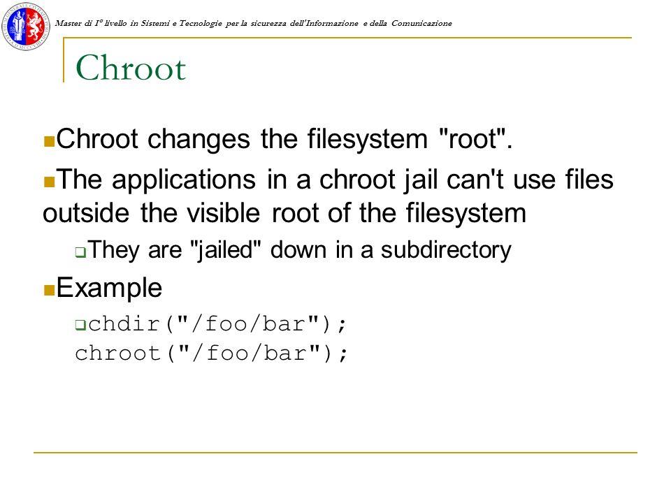Master di I° livello in Sistemi e Tecnologie per la sicurezza dell Informazione e della Comunicazione Chroot Chroot changes the filesystem root .