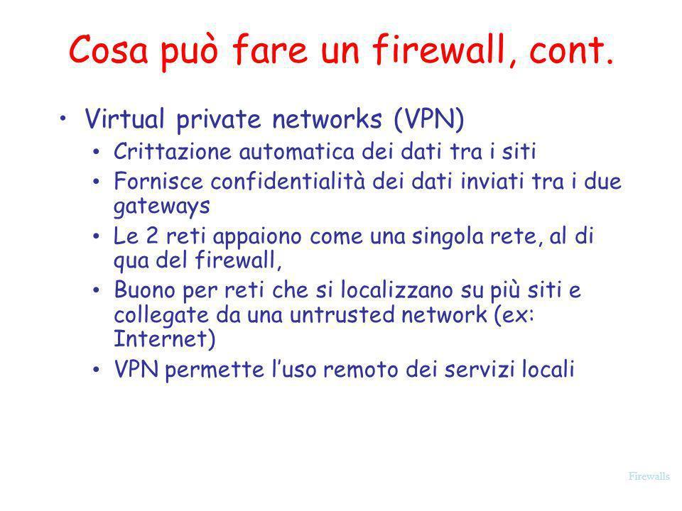 Firewalls Cosa può fare un firewall, cont. Virtual private networks (VPN) Crittazione automatica dei dati tra i siti Fornisce confidentialità dei dati