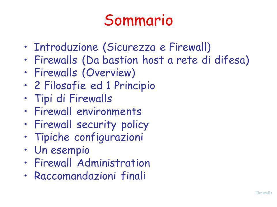 Firewalls Linea guida per firewall environment KISS principle (Keep It Simple Stupid!) Usa i devices per il loro scopo naturale.