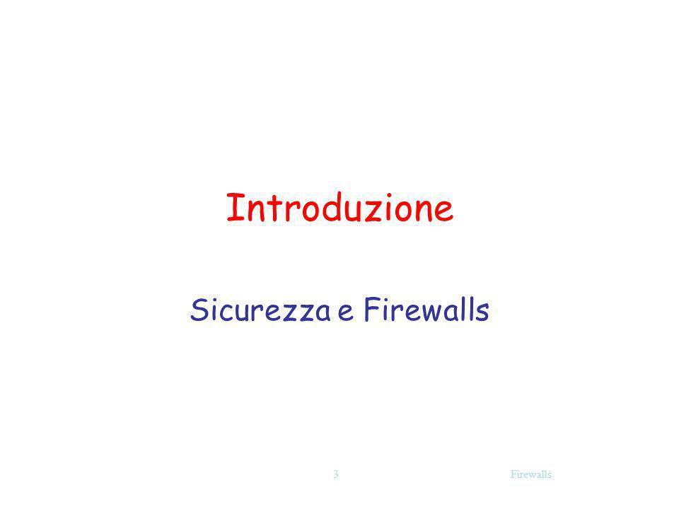 Firewalls Firewall Configurations Più sicurezza di una configurazione con una sola macchina: Implementa sia packet-level che application-level filtering (flessibilità nel definire una security policy) Un intruder deve generalmente penetrare due sistemi separati