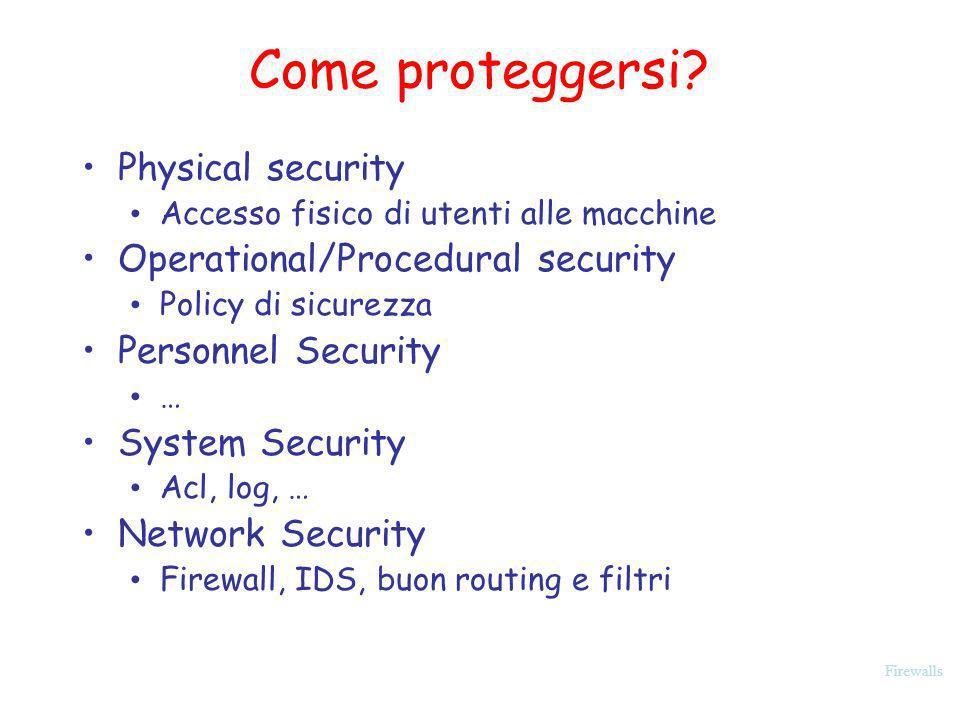 Firewalls Implementazione del firewall e della policy Appliance-based firewalls Scatole ad hoc che fanno solo questo Piu stabili e sicure dei firewall implementati on top di un OS Di solito più performanti perché usano HW specifico OS based Scalability Presenza di vulnerabilità dellOS