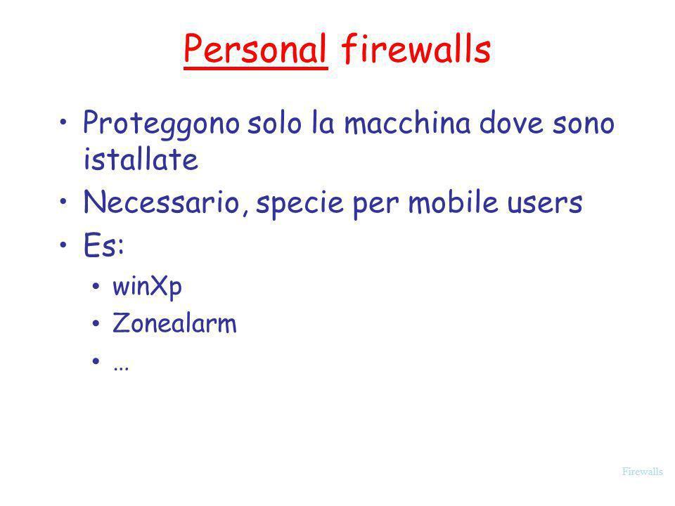Firewalls Personal firewalls Proteggono solo la macchina dove sono istallate Necessario, specie per mobile users Es: winXp Zonealarm …