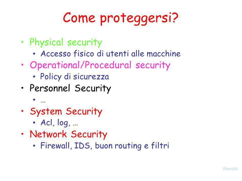 Firewalls Environment 7: Servers Server esterni su external DMZ DNS, web, directory server Eventualmente su più DMZs per isolare i server VPN, Dial-In server Per controllare traffico prima che sia encrypted!