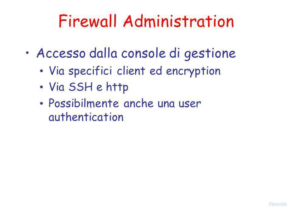 Firewalls Firewall Administration Accesso dalla console di gestione Via specifici client ed encryption Via SSH e http Possibilmente anche una user aut