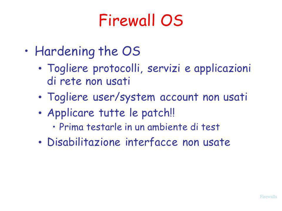 Firewalls Firewall OS Hardening the OS Togliere protocolli, servizi e applicazioni di rete non usati Togliere user/system account non usati Applicare