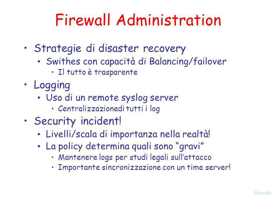 Firewalls Firewall Administration Strategie di disaster recovery Swithes con capacità di Balancing/failover Il tutto è trasparente Logging Uso di un r