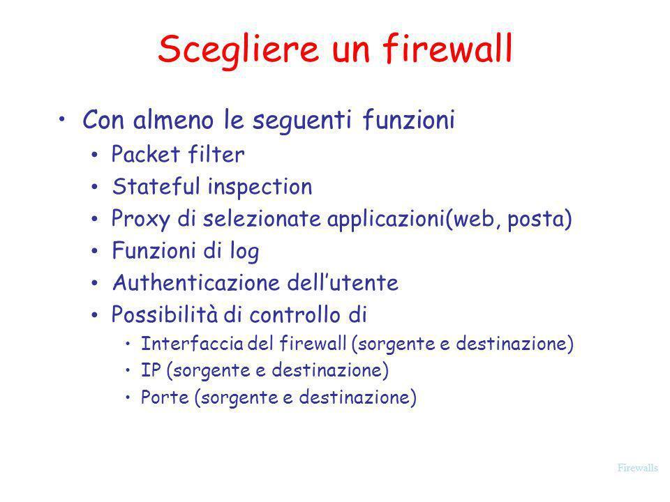 Firewalls Scegliere un firewall Con almeno le seguenti funzioni Packet filter Stateful inspection Proxy di selezionate applicazioni(web, posta) Funzio