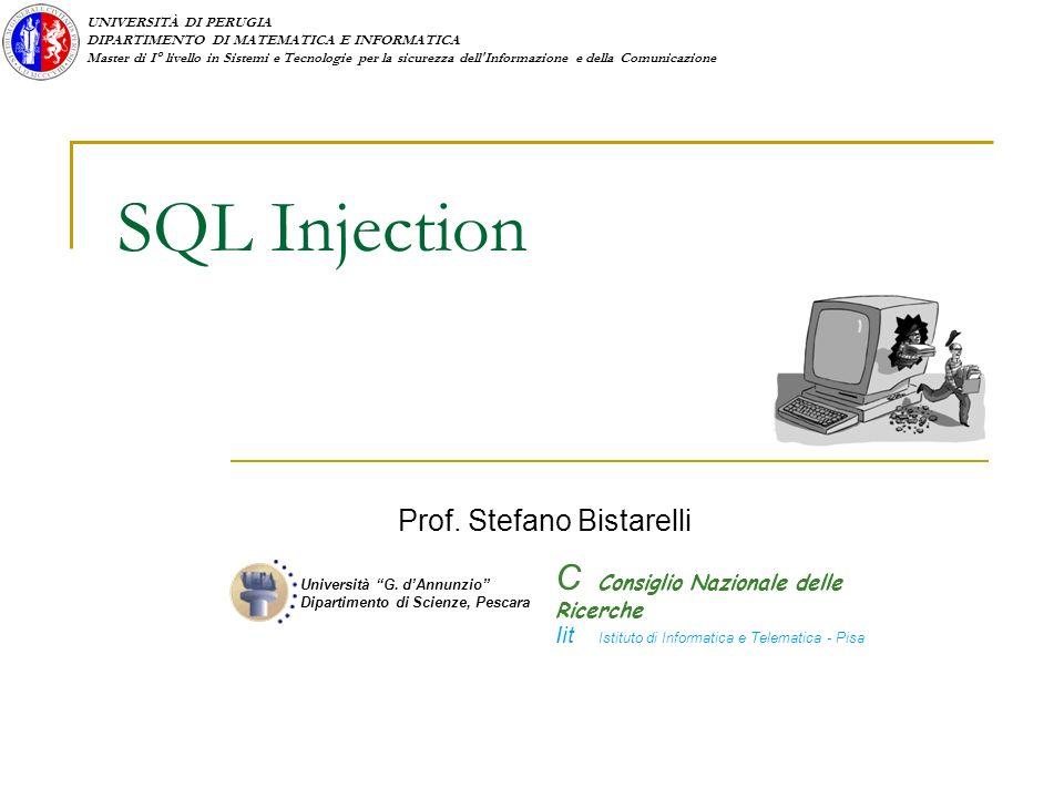 UNIVERSITÀ DI PERUGIA DIPARTIMENTO DI MATEMATICA E INFORMATICA Master di I° livello in Sistemi e Tecnologie per la sicurezza dell Informazione e della Comunicazione SQL Injection Prof.