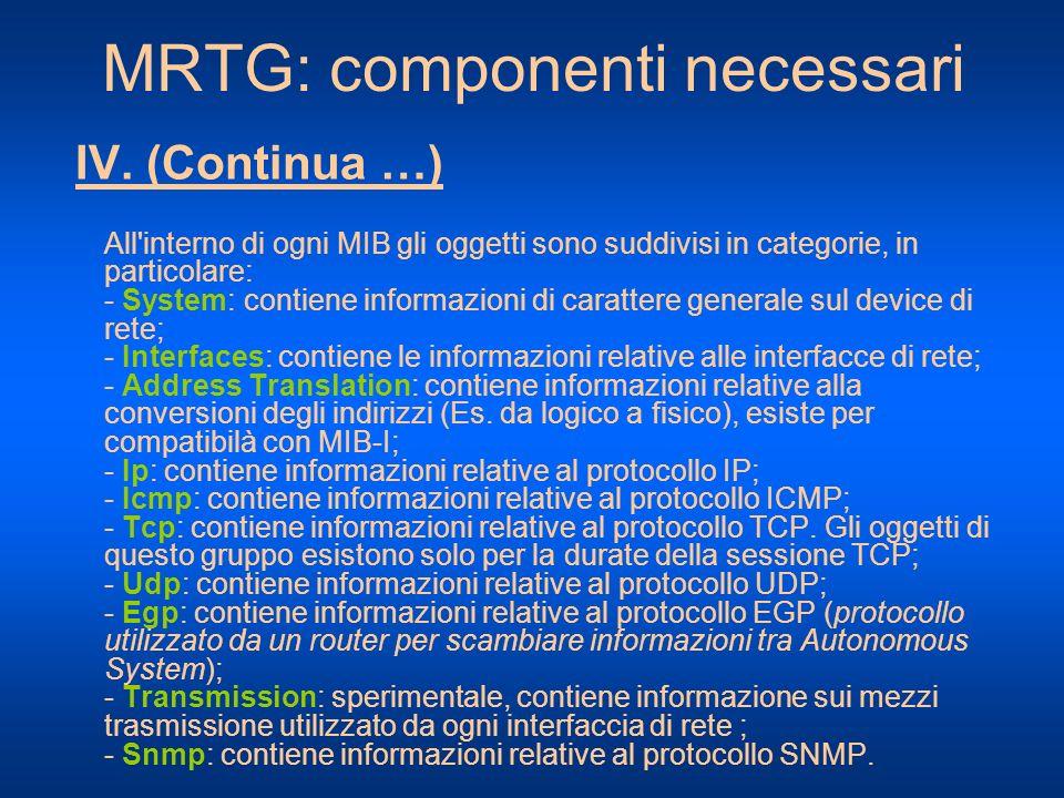MRTG: componenti necessari IV. (Continua …) All'interno di ogni MIB gli oggetti sono suddivisi in categorie, in particolare: - System: contiene inform