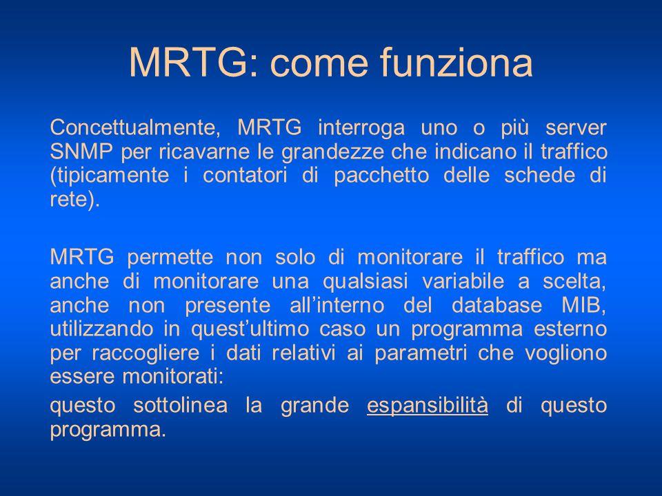 MRTG: come funziona Concettualmente, MRTG interroga uno o più server SNMP per ricavarne le grandezze che indicano il traffico (tipicamente i contatori