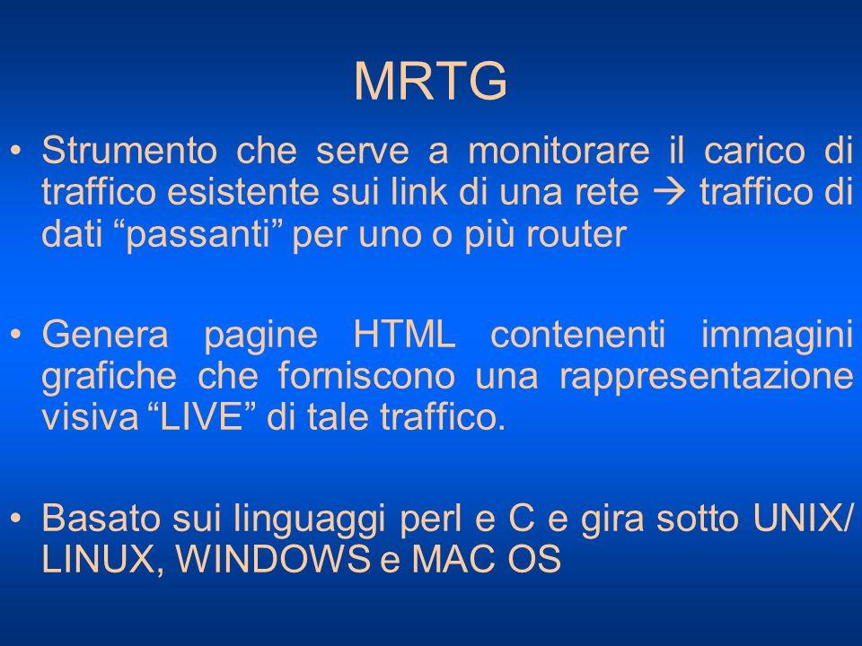 MRTG Strumento che serve a monitorare il carico di traffico esistente sui link di una rete traffico di dati passanti per uno o più router Genera pagin