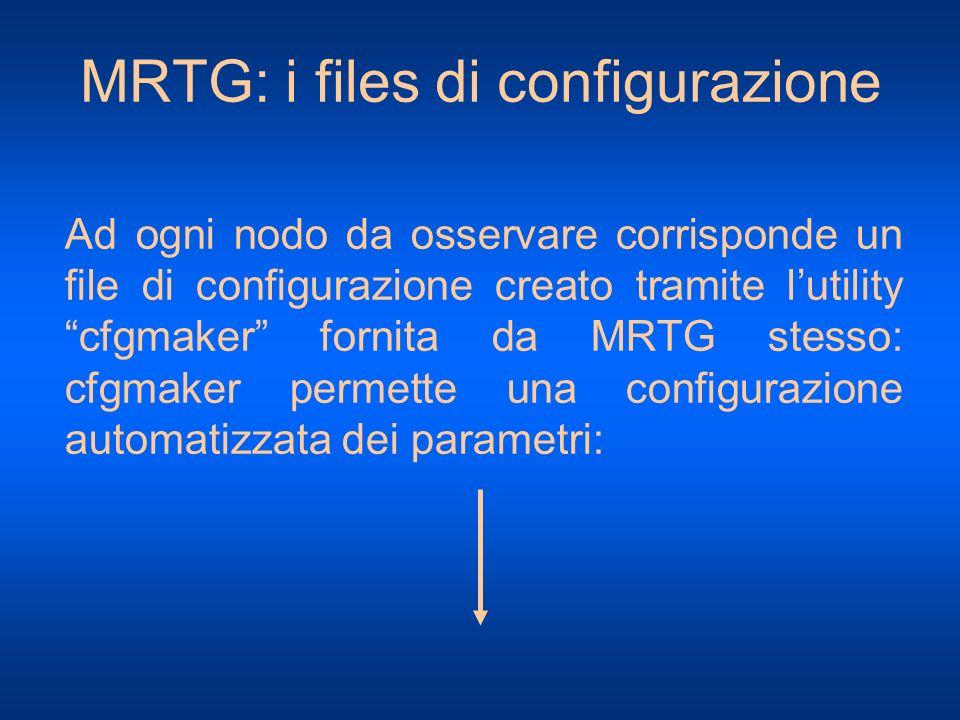 MRTG: i files di configurazione Ad ogni nodo da osservare corrisponde un file di configurazione creato tramite lutility cfgmaker fornita da MRTG stess