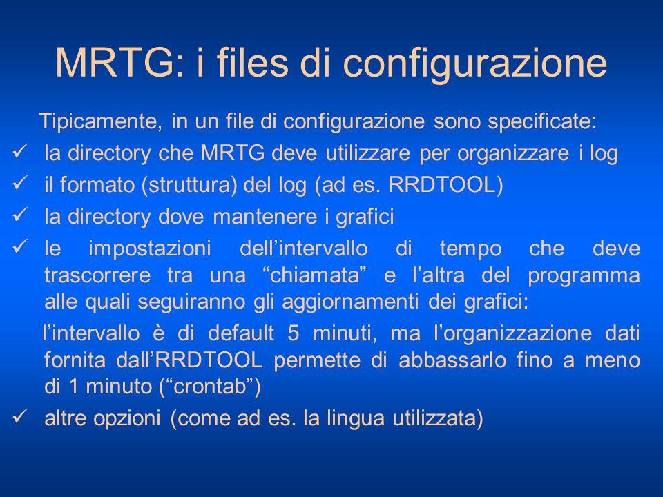 MRTG: i files di configurazione Tipicamente, in un file di configurazione sono specificate: la directory che MRTG deve utilizzare per organizzare i lo