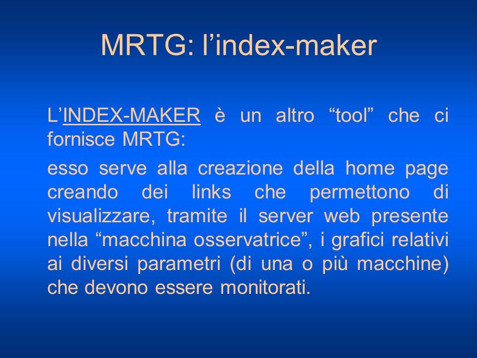 MRTG: lindex-maker LINDEX-MAKER è un altro tool che ci fornisce MRTG: esso serve alla creazione della home page creando dei links che permettono di vi