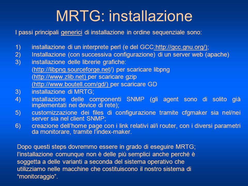 MRTG: installazione I passi principali generici di installazione in ordine sequenziale sono: 1)installazione di un interprete perl (e del GCC:http://g