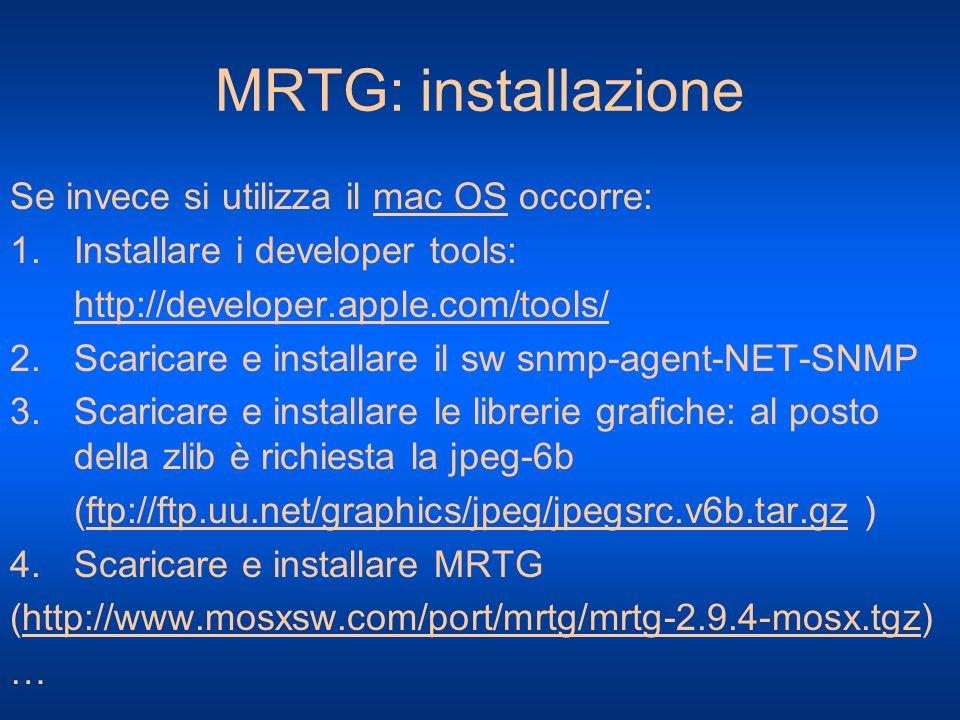 MRTG: installazione Se invece si utilizza il mac OS occorre: 1.Installare i developer tools: http://developer.apple.com/tools/ 2.Scaricare e installar