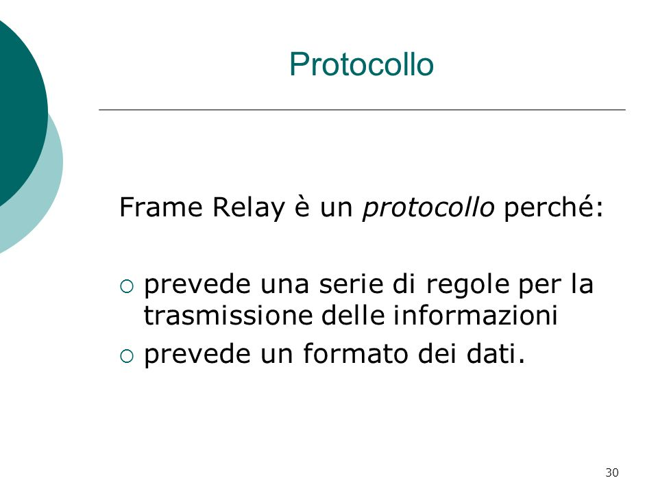 30 Protocollo Frame Relay è un protocollo perché: prevede una serie di regole per la trasmissione delle informazioni prevede un formato dei dati.