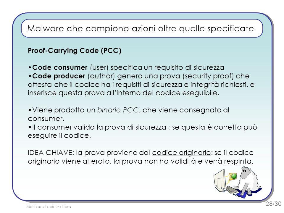 28/30 Malware che compiono azioni oltre quelle specificate Proof-Carrying Code (PCC) Code consumer (user) specifica un requisito di sicurezza Code pro