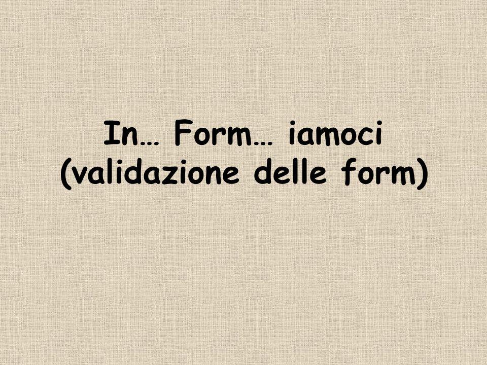 In… Form… iamoci (validazione delle form)