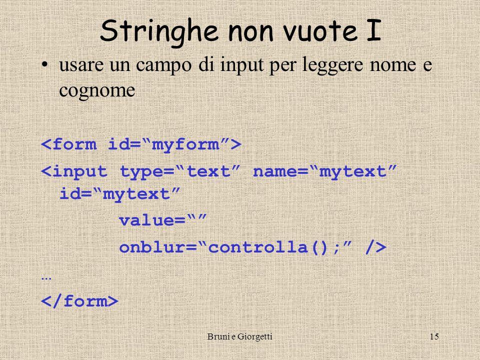 Bruni e Giorgetti15 Stringhe non vuote I usare un campo di input per leggere nome e cognome <input type=text name=mytext id=mytext value= onblur=controlla(); /> …