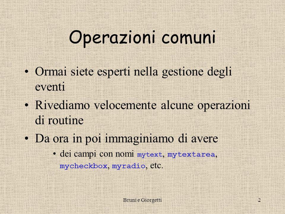 Bruni e Giorgetti2 Operazioni comuni Ormai siete esperti nella gestione degli eventi Rivediamo velocemente alcune operazioni di routine Da ora in poi