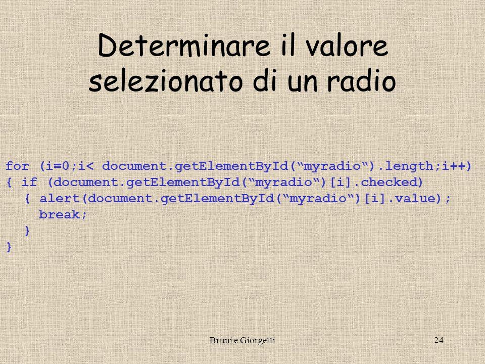 Bruni e Giorgetti24 Determinare il valore selezionato di un radio for (i=0;i< document.getElementById(myradio).length;i++) { if (document.getElementBy