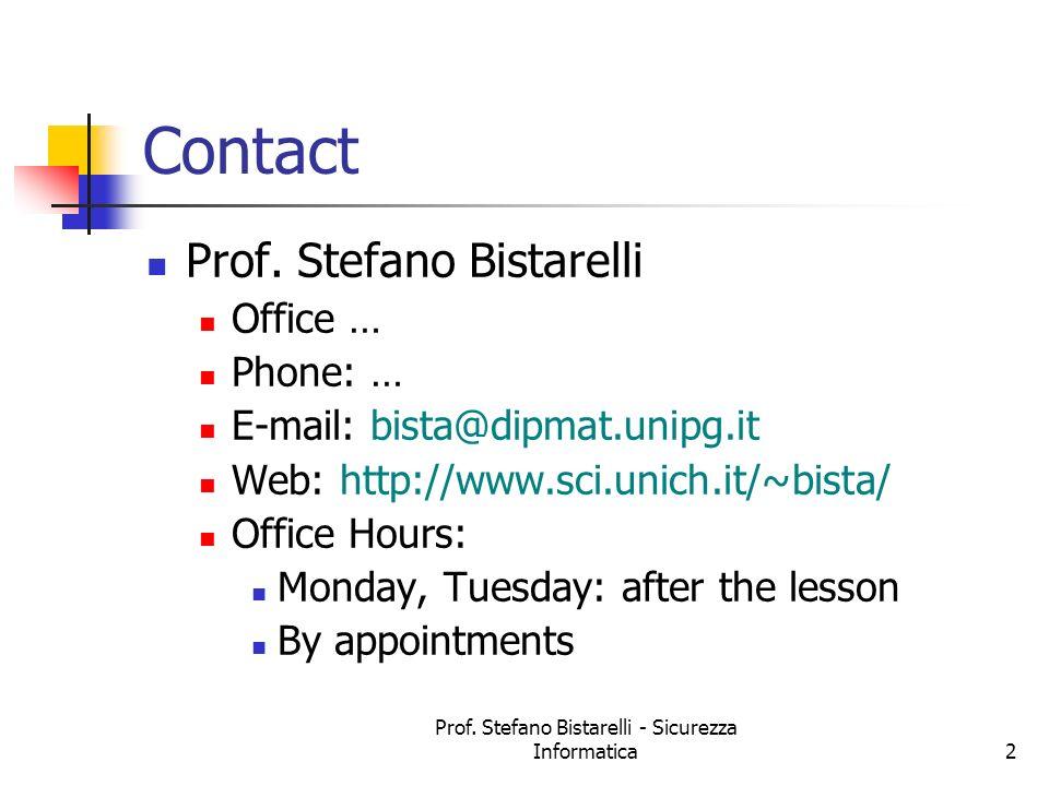 Prof. Stefano Bistarelli - Sicurezza Informatica2 Contact Prof. Stefano Bistarelli Office … Phone: … E-mail: bista@dipmat.unipg.it Web: http://www.sci