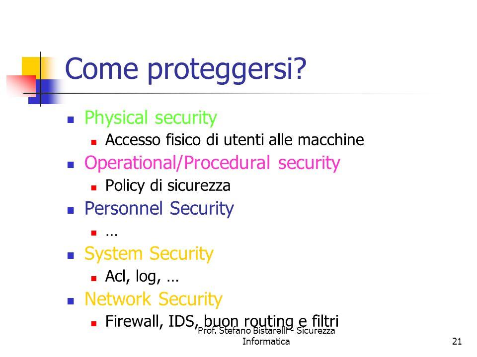 Prof. Stefano Bistarelli - Sicurezza Informatica21 Come proteggersi? Physical security Accesso fisico di utenti alle macchine Operational/Procedural s