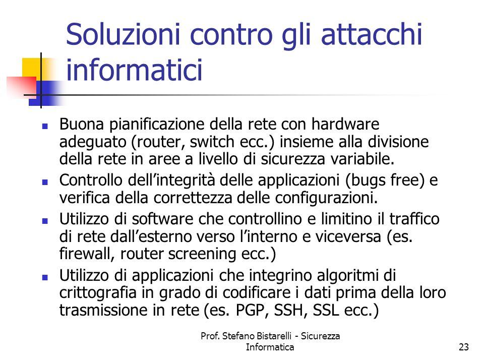Prof. Stefano Bistarelli - Sicurezza Informatica23 Soluzioni contro gli attacchi informatici Buona pianificazione della rete con hardware adeguato (ro