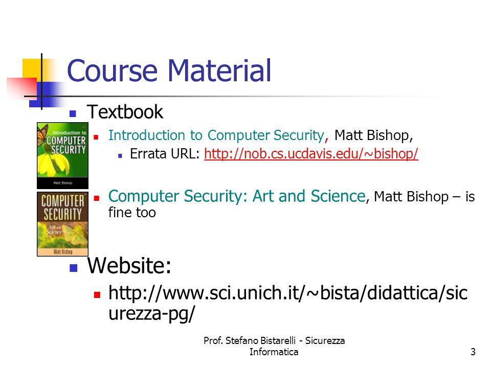 Prof. Stefano Bistarelli - Sicurezza Informatica3 Course Material Textbook Introduction to Computer Security, Matt Bishop, Errata URL: http://nob.cs.u