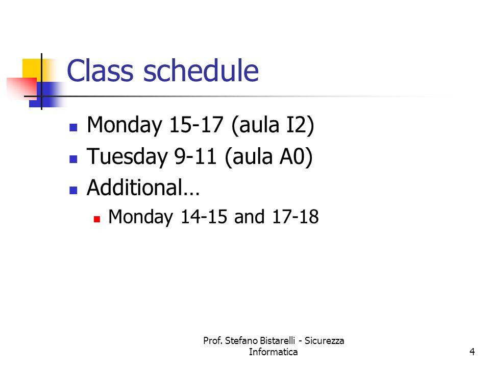 Prof. Stefano Bistarelli - Sicurezza Informatica4 Class schedule Monday 15-17 (aula I2) Tuesday 9-11 (aula A0) Additional… Monday 14-15 and 17-18