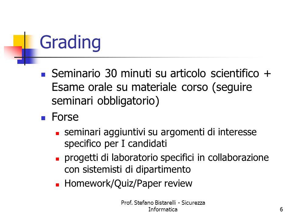 Prof. Stefano Bistarelli - Sicurezza Informatica6 Grading Seminario 30 minuti su articolo scientifico + Esame orale su materiale corso (seguire semina