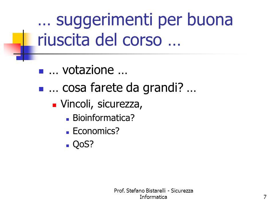 Prof. Stefano Bistarelli - Sicurezza Informatica7 … suggerimenti per buona riuscita del corso … … votazione … … cosa farete da grandi? … Vincoli, sicu