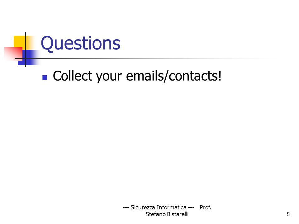--- Sicurezza Informatica --- Prof. Stefano Bistarelli8 Questions Collect your emails/contacts!
