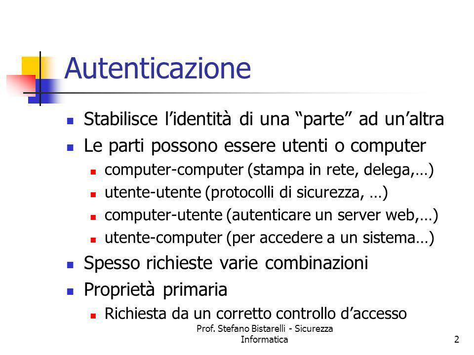 Prof. Stefano Bistarelli - Sicurezza Informatica2 Autenticazione Stabilisce lidentità di una parte ad unaltra Le parti possono essere utenti o compute