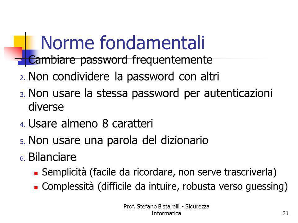 Prof. Stefano Bistarelli - Sicurezza Informatica21 Norme fondamentali 1. Cambiare password frequentemente 2. Non condividere la password con altri 3.