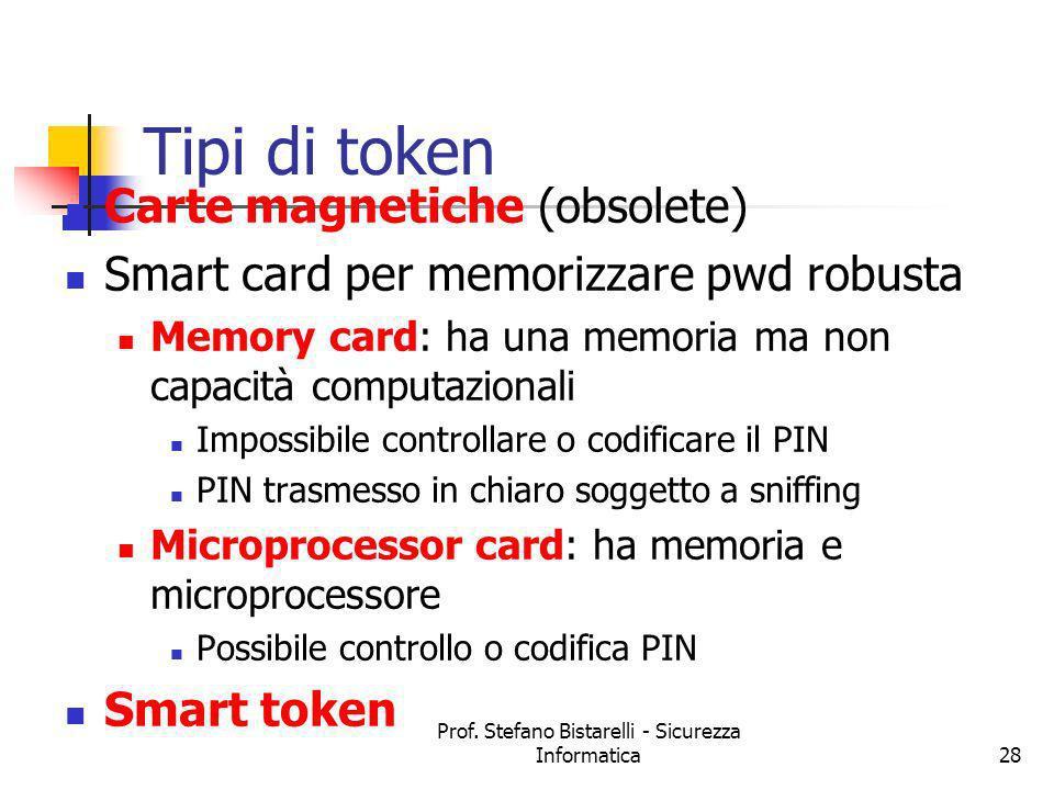 Prof. Stefano Bistarelli - Sicurezza Informatica28 Tipi di token Carte magnetiche (obsolete) Smart card per memorizzare pwd robusta Memory card: ha un