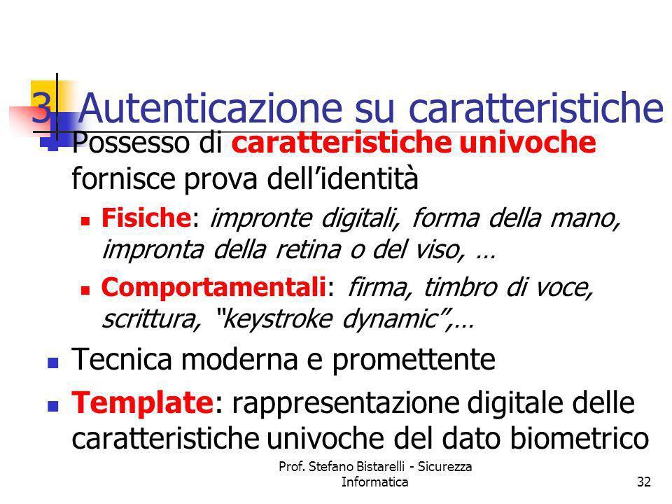 Prof. Stefano Bistarelli - Sicurezza Informatica32 3. Autenticazione su caratteristiche Possesso di caratteristiche univoche fornisce prova dellidenti