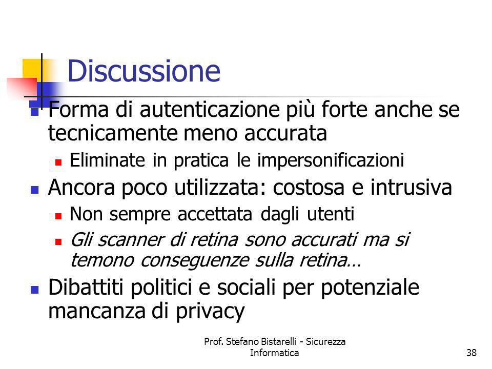 Prof. Stefano Bistarelli - Sicurezza Informatica38 Discussione Forma di autenticazione più forte anche se tecnicamente meno accurata Eliminate in prat