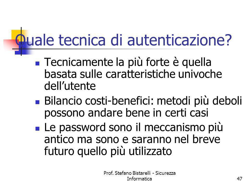 Prof. Stefano Bistarelli - Sicurezza Informatica47 Quale tecnica di autenticazione? Tecnicamente la più forte è quella basata sulle caratteristiche un