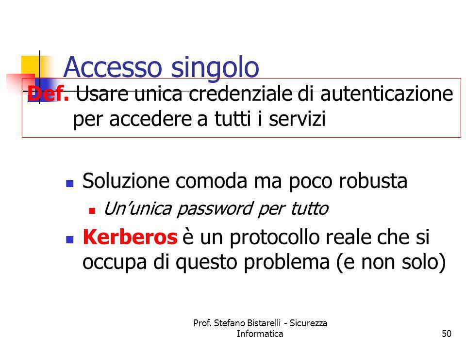 Prof. Stefano Bistarelli - Sicurezza Informatica50 Accesso singolo Soluzione comoda ma poco robusta Ununica password per tutto Kerberos è un protocoll