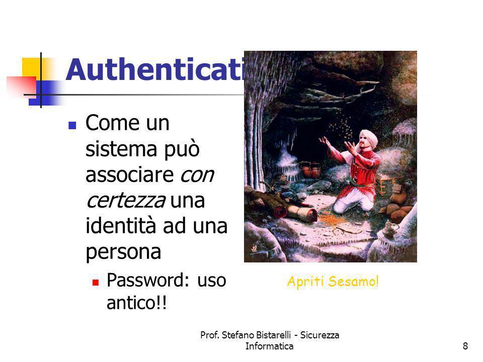 Prof. Stefano Bistarelli - Sicurezza Informatica8 Authentication Come un sistema può associare con certezza una identità ad una persona Password: uso