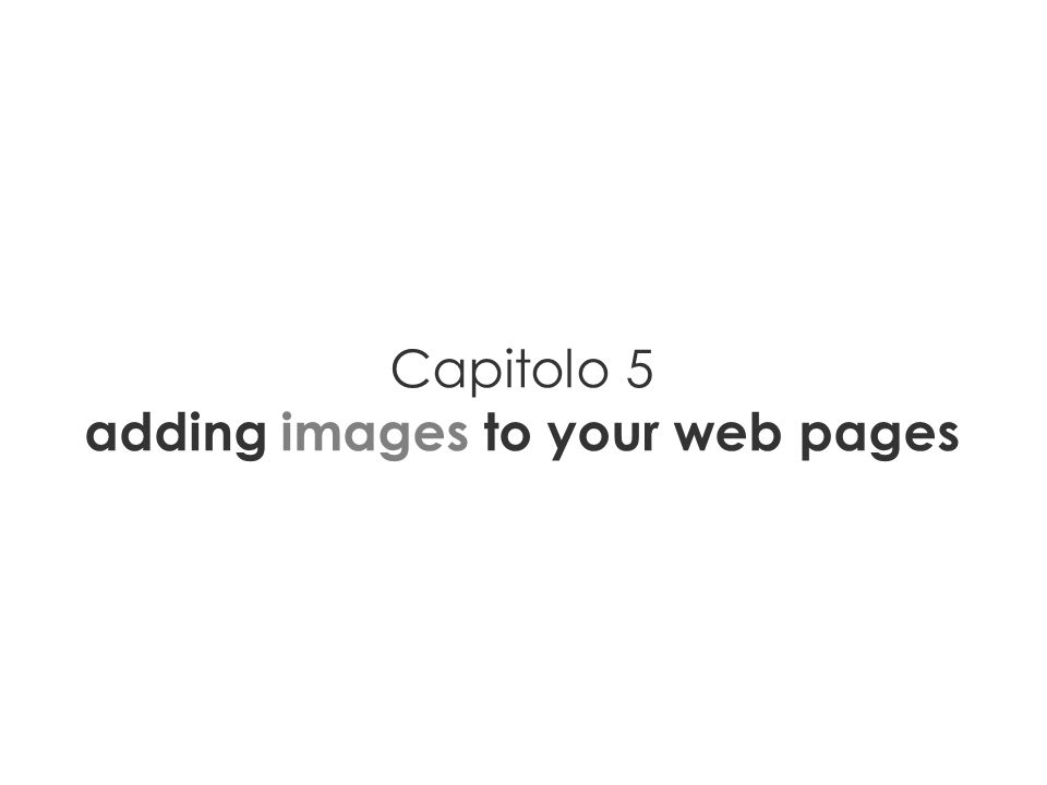 Capitolo 5 adding images to your web pages