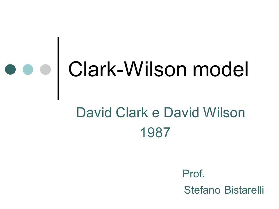 Clark-Wilson model David Clark e David Wilson 1987 Prof. Stefano Bistarelli