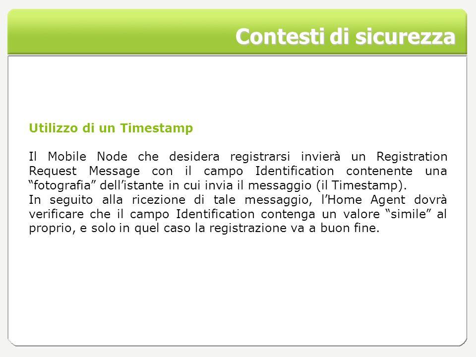 Contesti di sicurezza Utilizzo di un Timestamp Il Mobile Node che desidera registrarsi invier à un Registration Request Message con il campo Identific