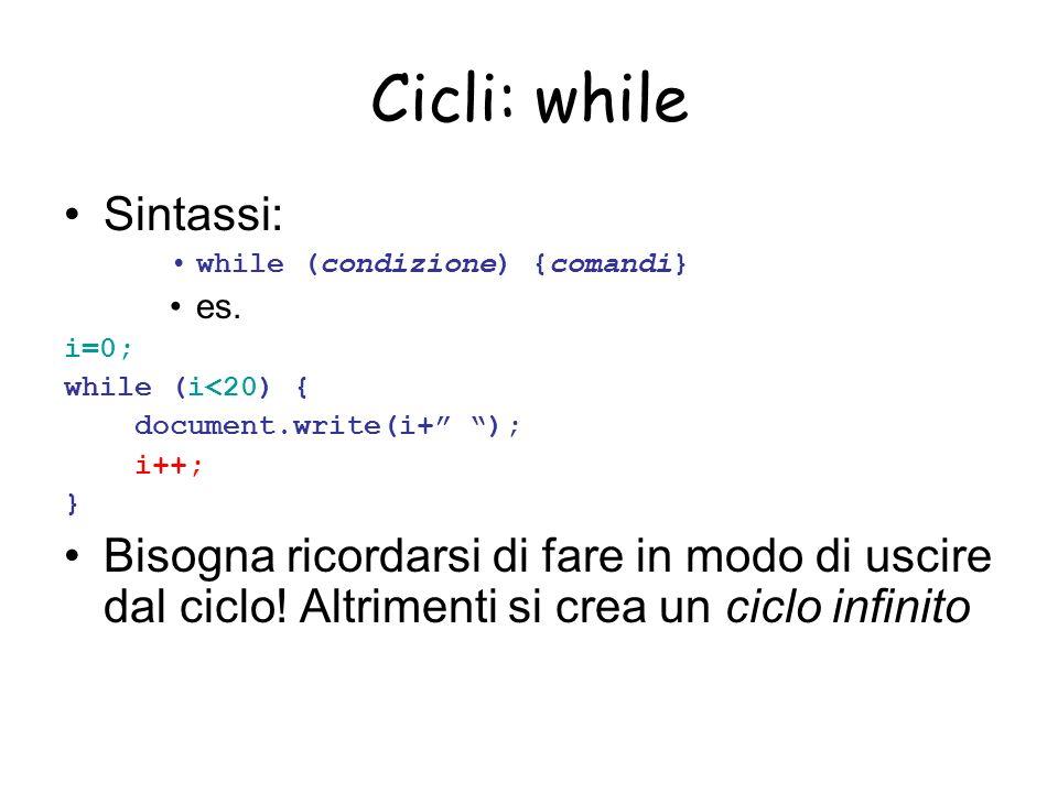 Cicli: while Sintassi: while (condizione) {comandi} es.