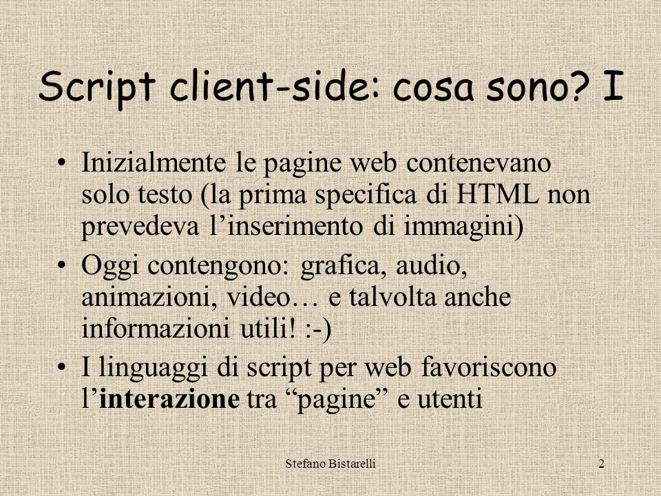 Fondamenti di JavaScript Stefano Bistarelli Thanks to Roberto Bruni e Daniela Giorgetti