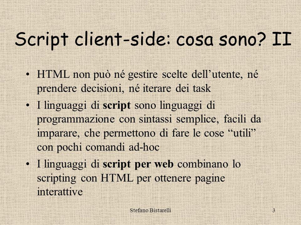 Stefano Bistarelli23 NOSCRIPT Permette di specificare cosa succede se il browser non sa interpretare JS, oppure se JS è settato off dallutente.