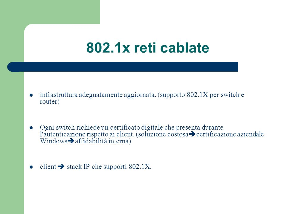 802.1x reti cablate infrastruttura adeguatamente aggiornata. (supporto 802.1X per switch e router) Ogni switch richiede un certificato digitale che pr