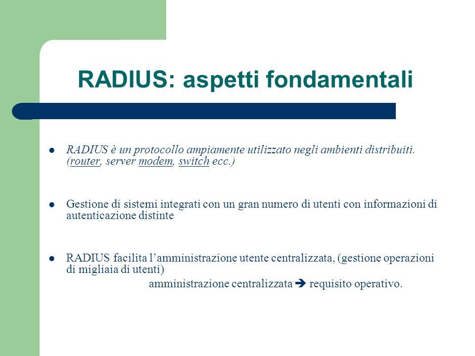 RADIUS: aspetti fondamentali RADIUS è un protocollo ampiamente utilizzato negli ambienti distribuiti. (router, server modem, switch ecc.)routermodemsw